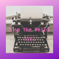 I Am The Weird Girl