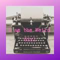 I Am The Weird Girl
